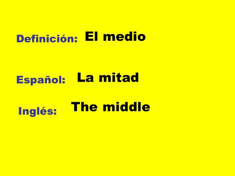 El medio Definición: La mitad Español: The middle Inglés: