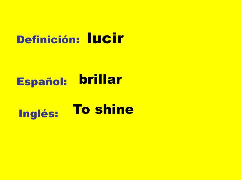 lucir Definición: brillar Español: To shine Inglés: