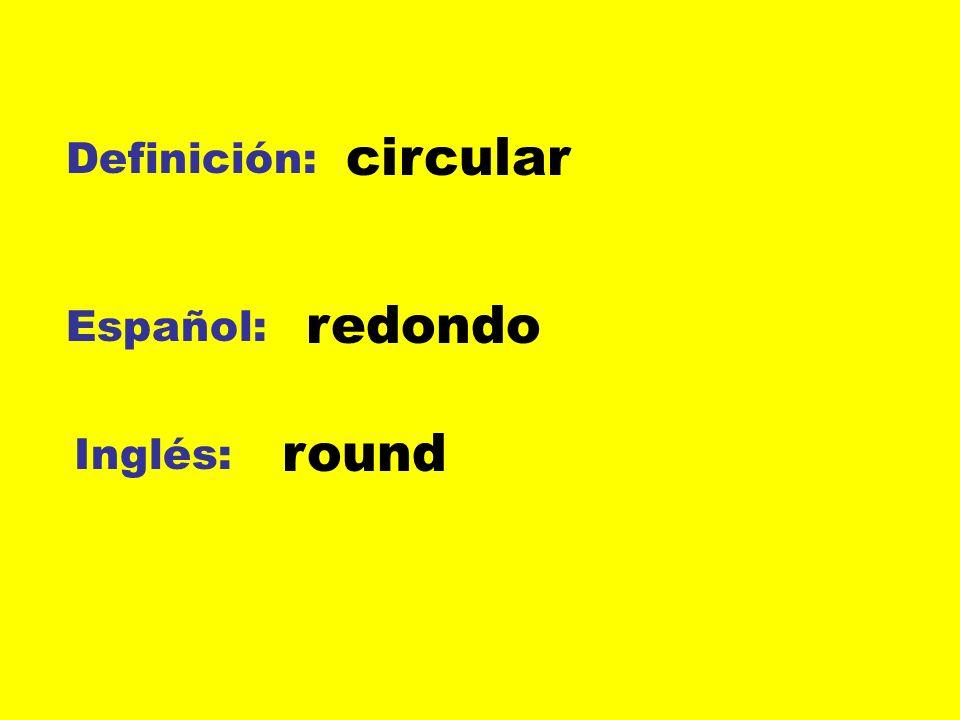 circular Definición: redondo Español: round Inglés: