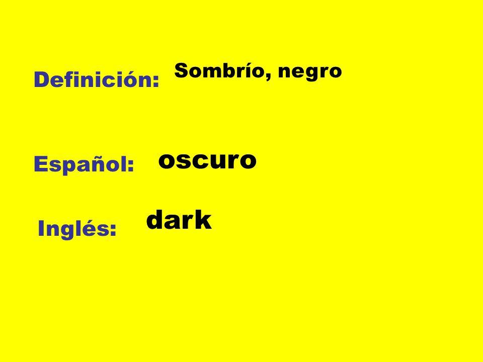 Sombrío, negro Definición: oscuro Español: dark Inglés: