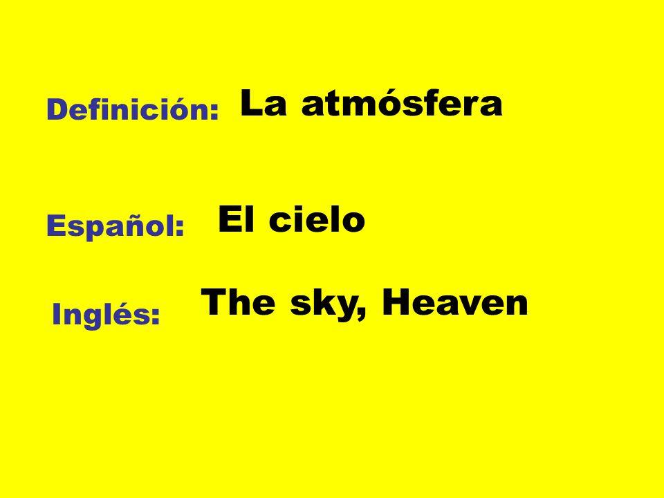 La atmósfera Definición: El cielo Español: The sky, Heaven Inglés: