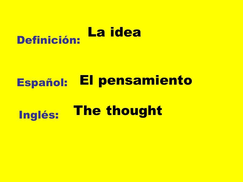 La idea Definición: El pensamiento Español: The thought Inglés:
