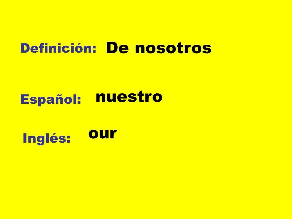 De nosotros Definición: nuestro Español: our Inglés: