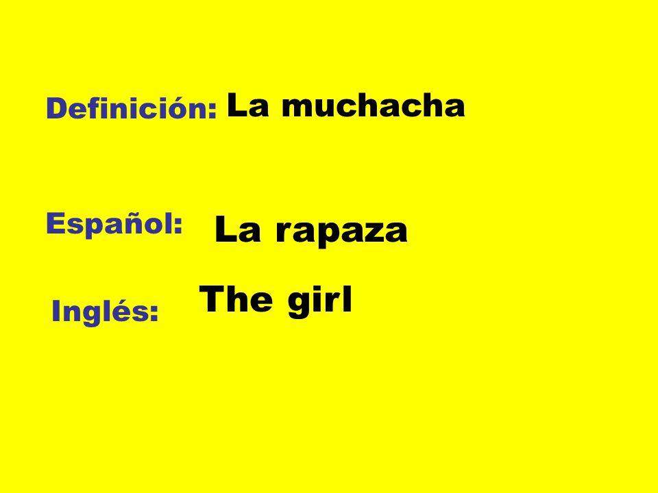 La muchacha Definición: Español: La rapaza The girl Inglés: