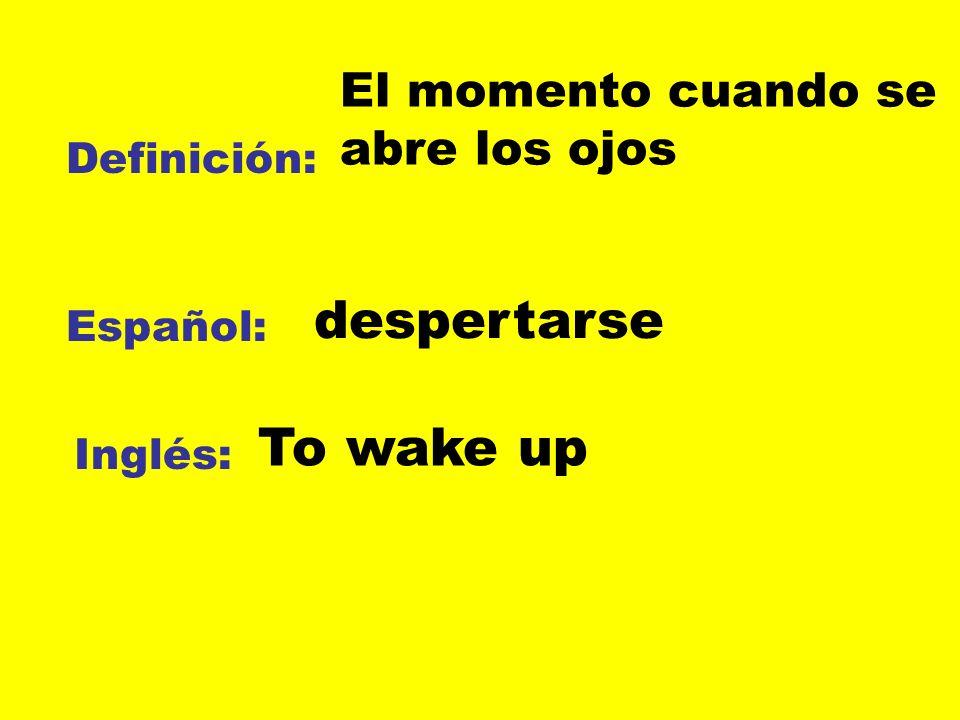 despertarse To wake up El momento cuando se abre los ojos Definición: