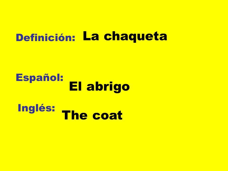 La chaqueta Definición: Español: El abrigo Inglés: The coat