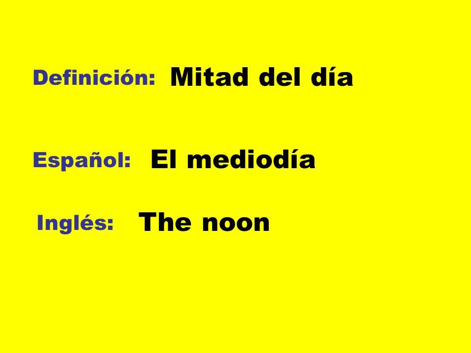 Mitad del día Definición: El mediodía Español: The noon Inglés: