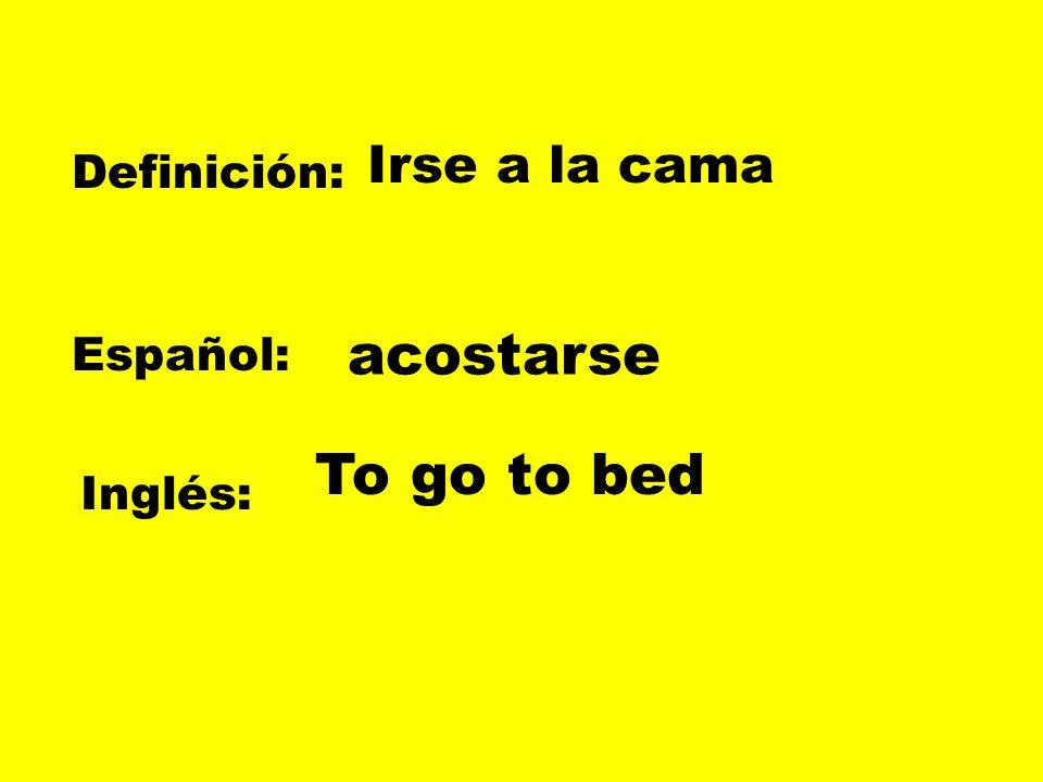 Irse a la cama Definición: acostarse Español: To go to bed Inglés: