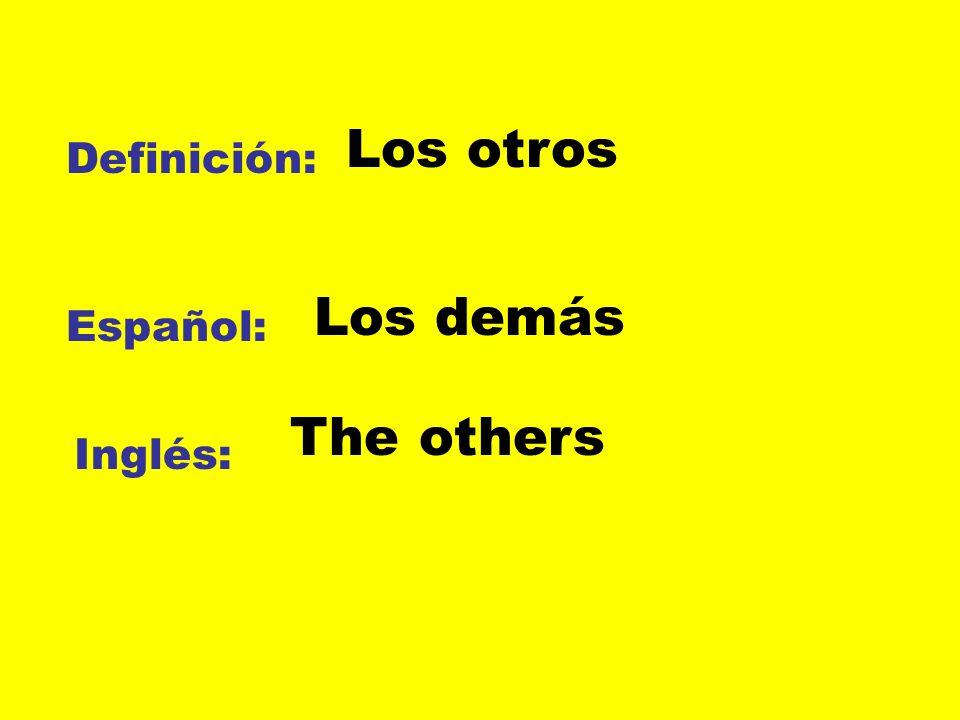 Los otros Definición: Los demás Español: The others Inglés: