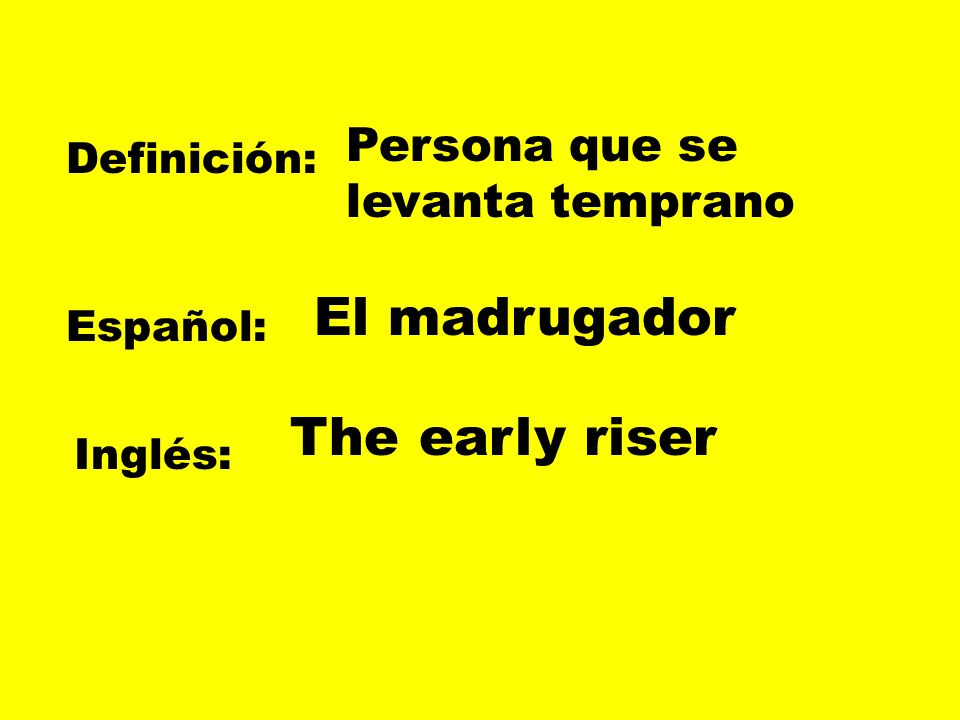 El madrugador The early riser Persona que se levanta temprano