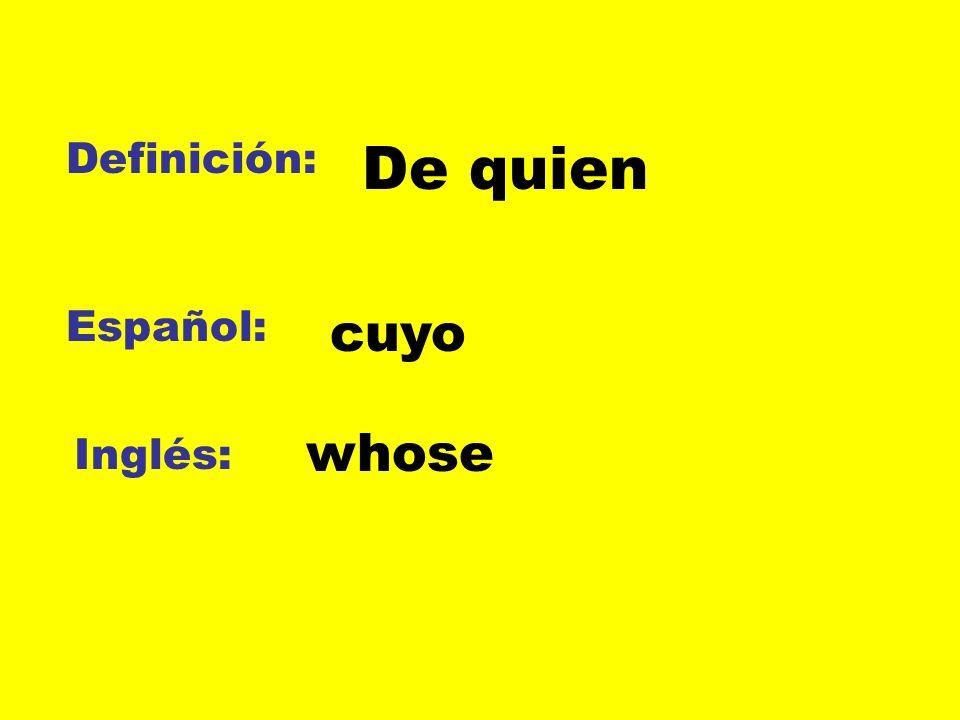 Definición: De quien Español: cuyo whose Inglés: