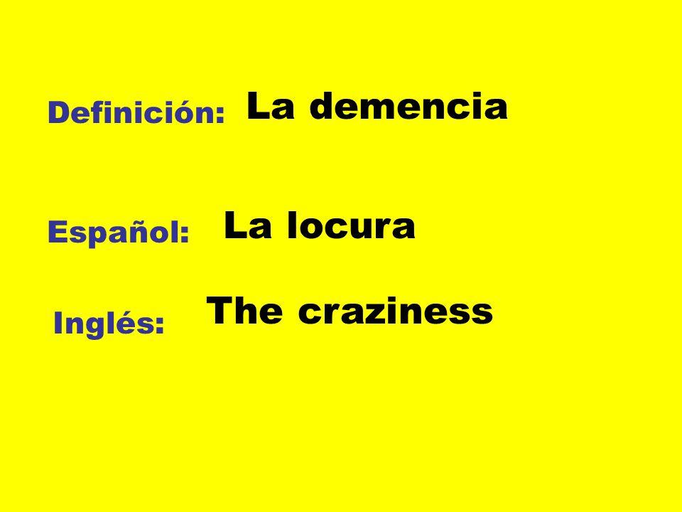 La demencia Definición: La locura Español: The craziness Inglés: