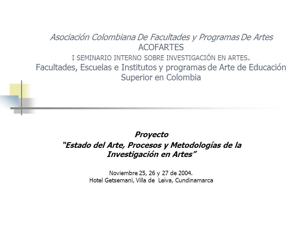 Asociación Colombiana De Facultades y Programas De Artes ACOFARTES I SEMINARIO INTERNO SOBRE INVESTIGACIÓN EN ARTES. Facultades, Escuelas e Institutos y programas de Arte de Educación Superior en Colombia