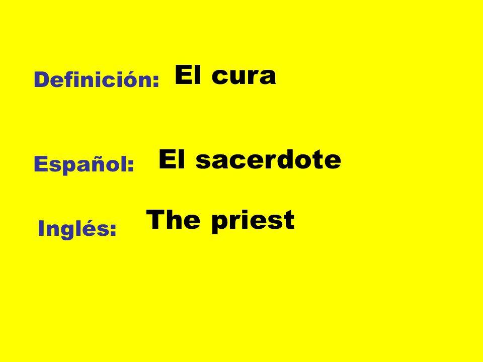 El cura Definición: El sacerdote Español: The priest Inglés: