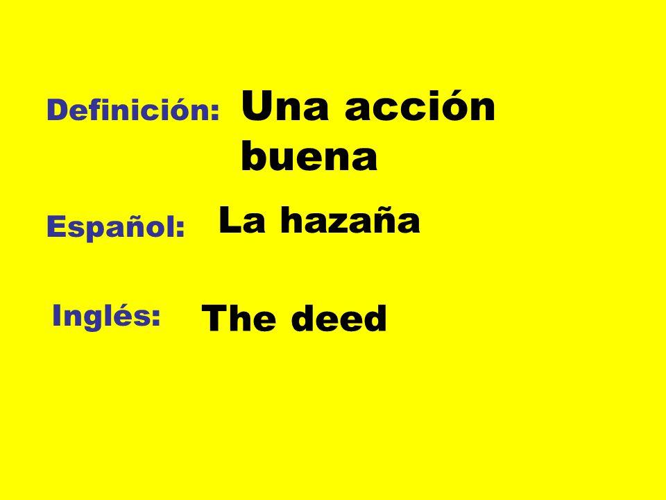 Una acción buena Definición: La hazaña Español: Inglés: The deed