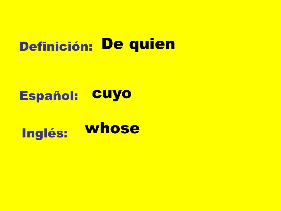De quien Definición: cuyo Español: whose Inglés: