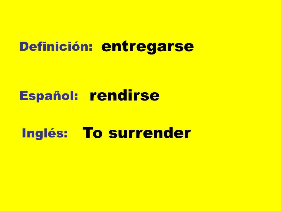 entregarse Definición: rendirse Español: To surrender Inglés: