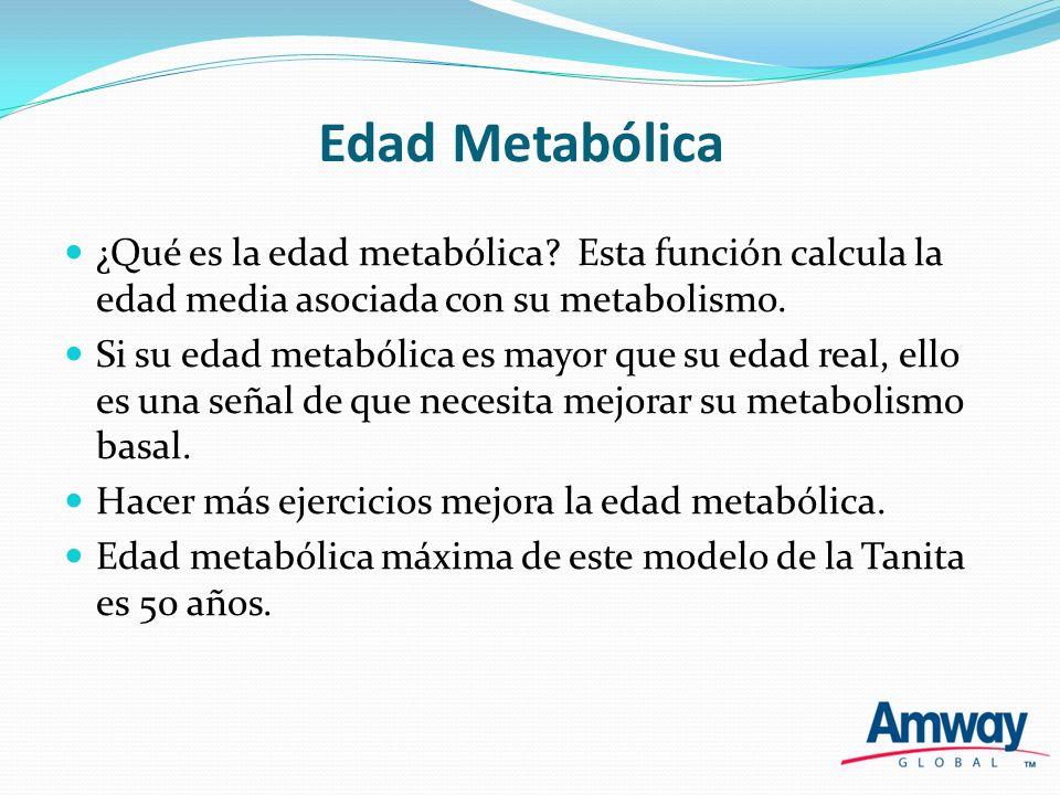 Edad Metabólica ¿Qué es la edad metabólica Esta función calcula la edad media asociada con su metabolismo.