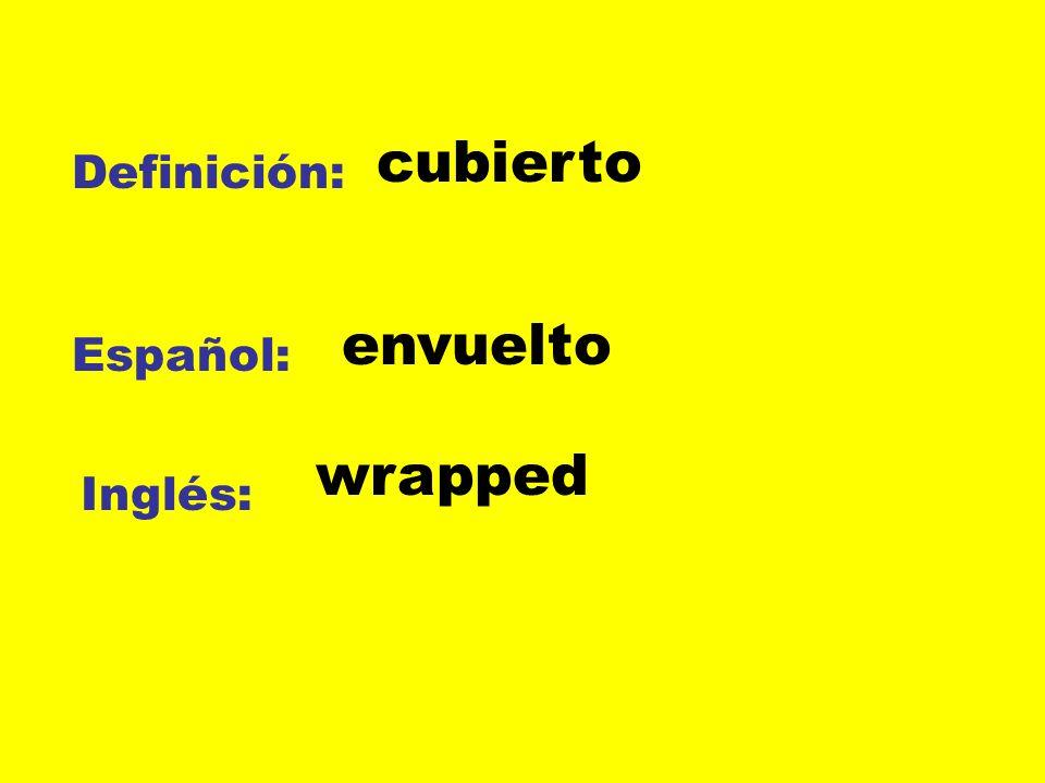 cubierto Definición: envuelto Español: wrapped Inglés: