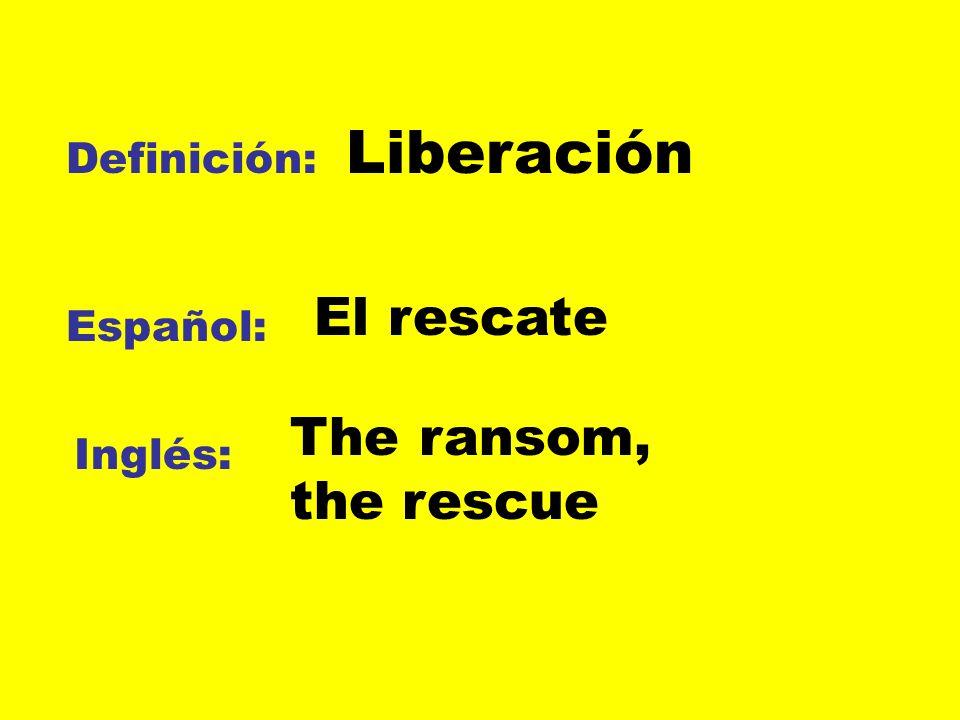 Liberación El rescate The ransom, the rescue Definición: Español: