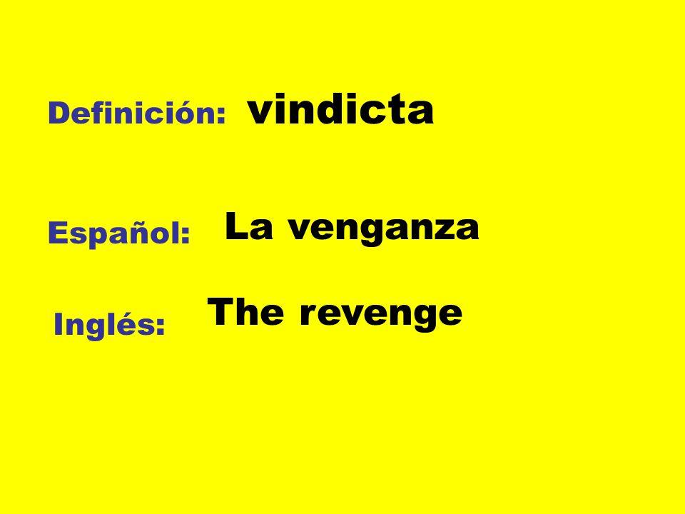 vindicta Definición: La venganza Español: The revenge Inglés: