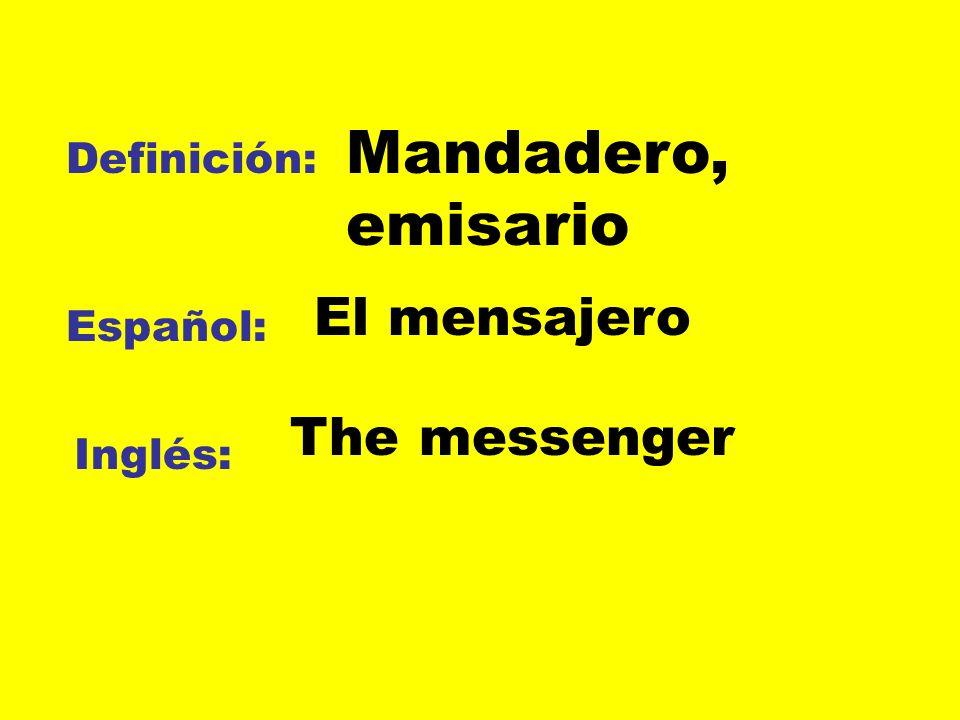 Mandadero, emisario El mensajero The messenger Definición: Español: