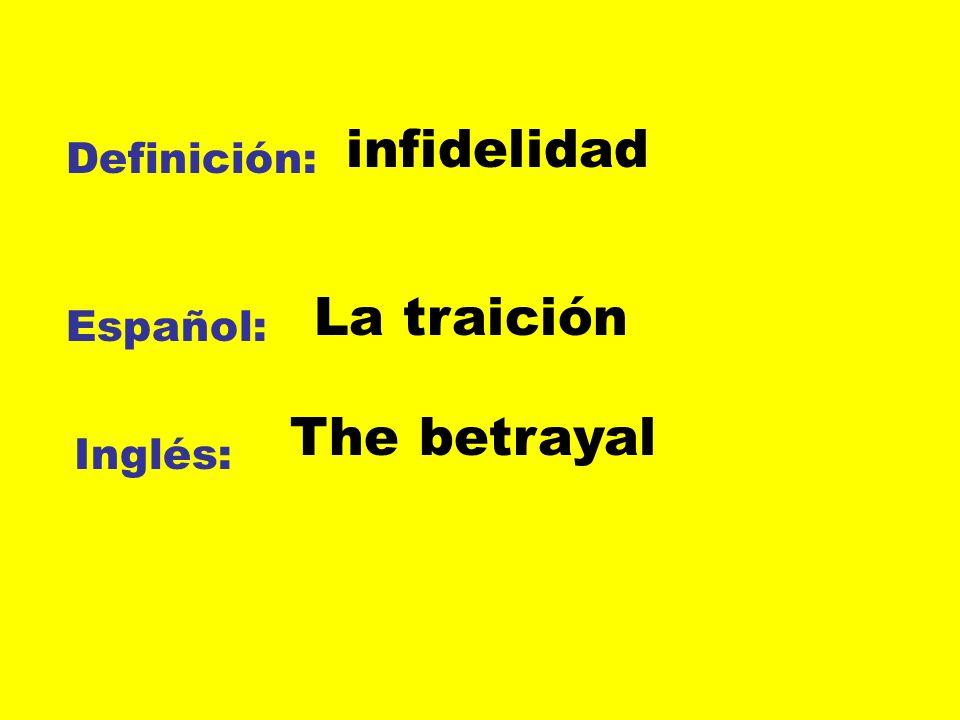 infidelidad Definición: La traición Español: The betrayal Inglés: