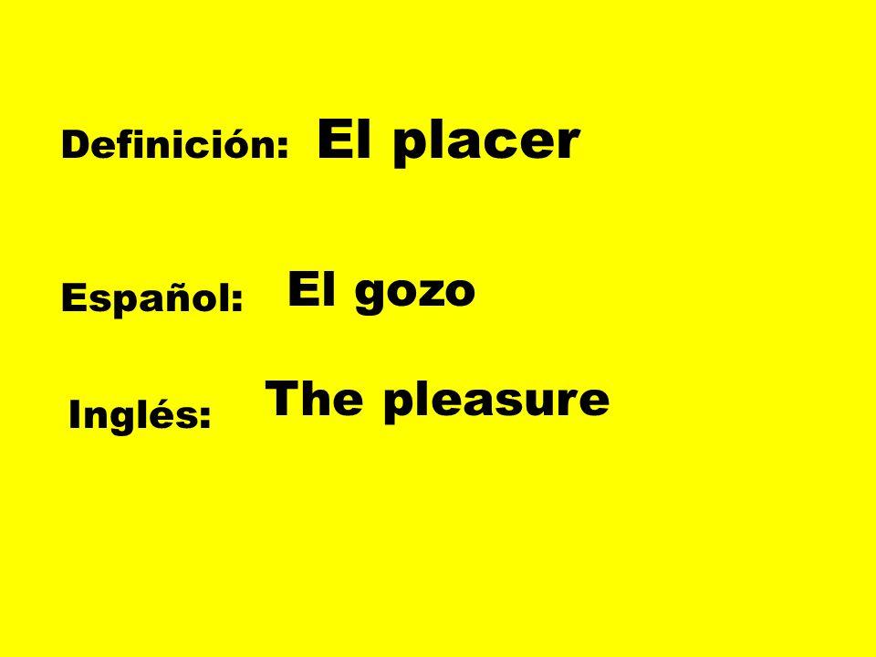 El placer Definición: El gozo Español: The pleasure Inglés: