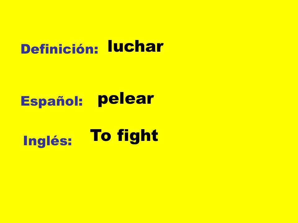 luchar Definición: pelear Español: To fight Inglés: