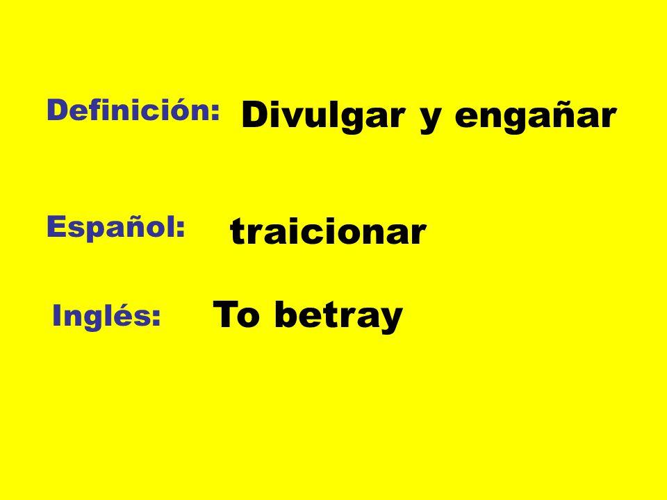 Definición: Divulgar y engañar Español: traicionar To betray Inglés: