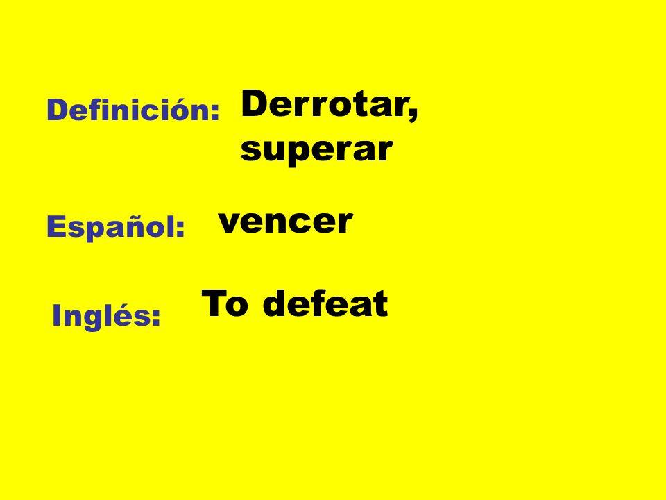Derrotar, superar Definición: vencer Español: To defeat Inglés: