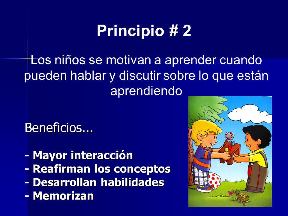 Principio # 2 Los niños se motivan a aprender cuando pueden hablar y discutir sobre lo que están aprendiendo.