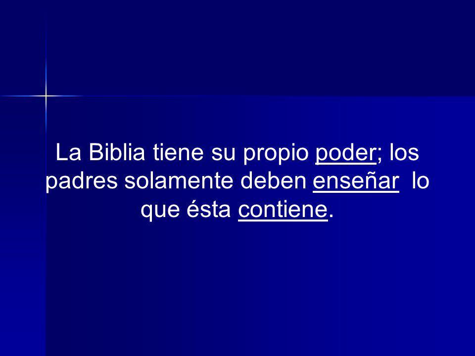 La Biblia tiene su propio poder; los padres solamente deben enseñar lo que ésta contiene.