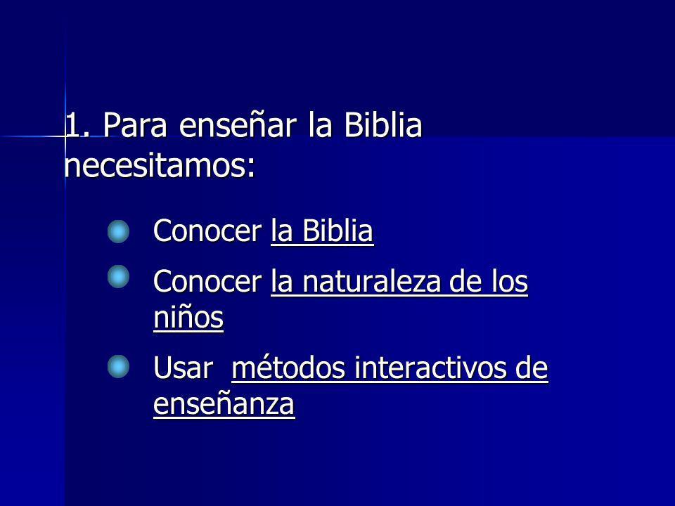 1. Para enseñar la Biblia necesitamos: