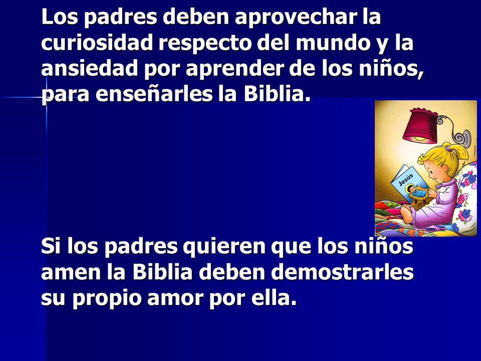 Los padres deben aprovechar la curiosidad respecto del mundo y la ansiedad por aprender de los niños, para enseñarles la Biblia.