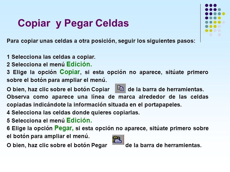 Copiar y Pegar Celdas Para copiar unas celdas a otra posición, seguir los siguientes pasos: 1 Selecciona las celdas a copiar.