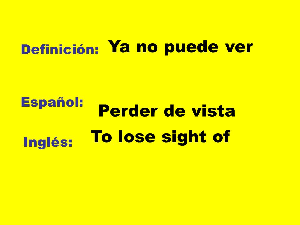 Ya no puede ver Perder de vista To lose sight of Definición: Español: