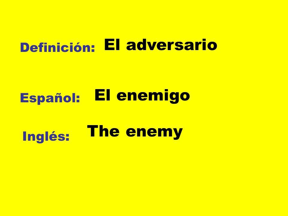 El adversario Definición: El enemigo Español: The enemy Inglés: