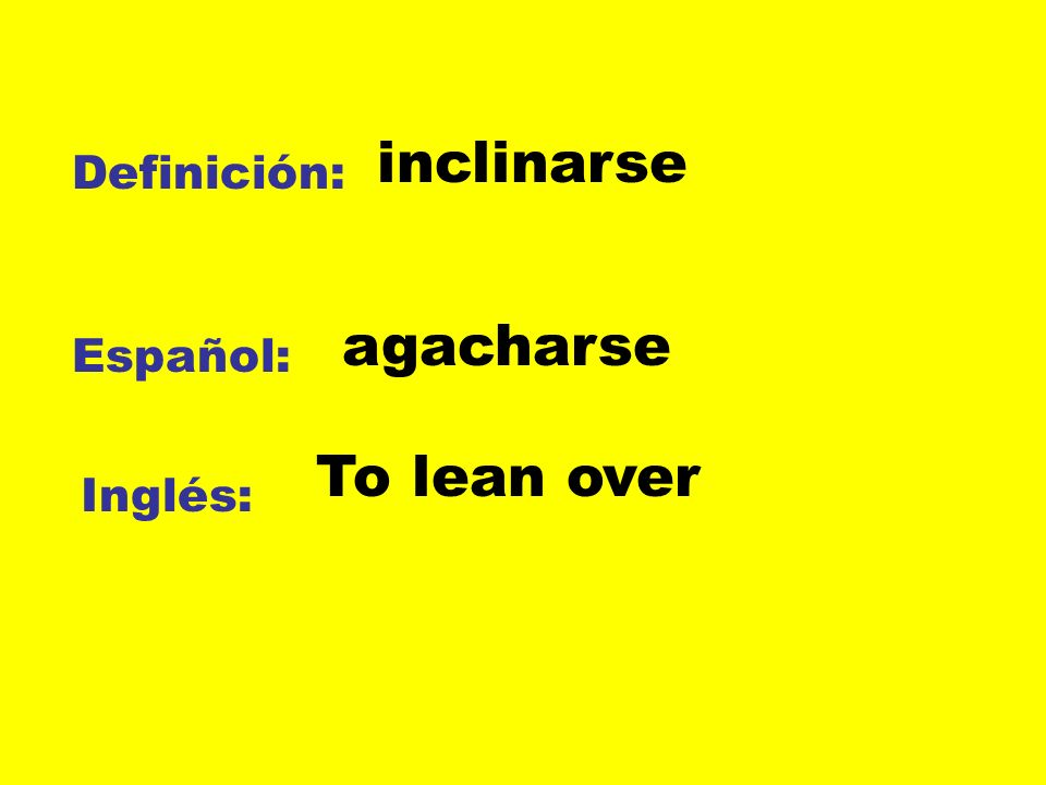 inclinarse Definición: agacharse Español: To lean over Inglés: