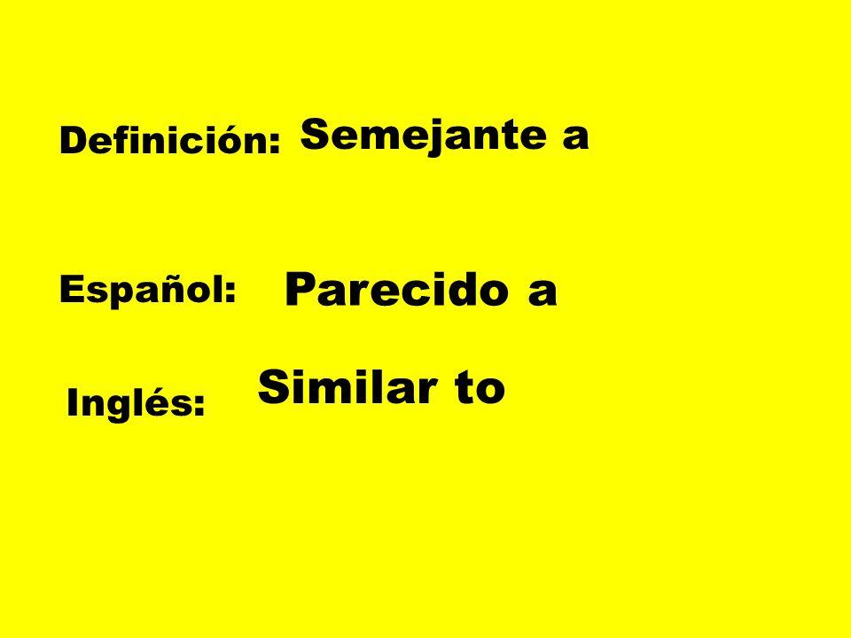 Semejante a Definición: Parecido a Español: Similar to Inglés: