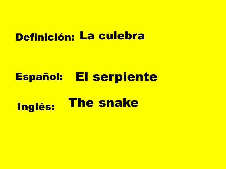 La culebra Definición: El serpiente Español: The snake Inglés: