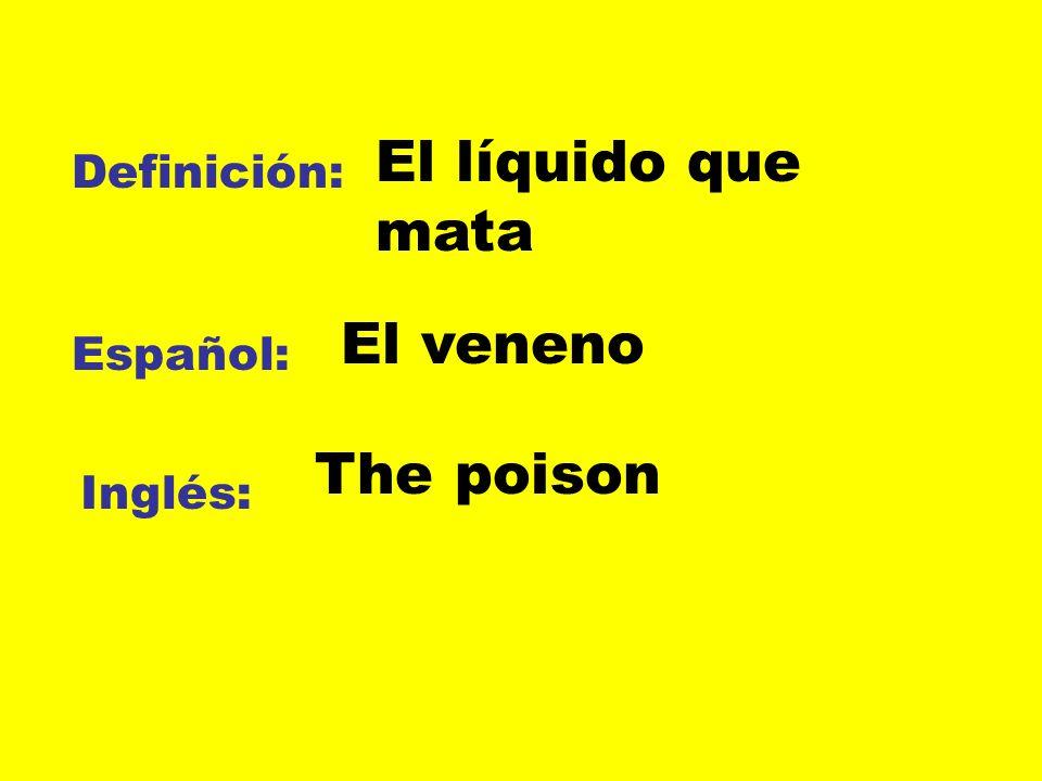 El líquido que mata Definición: El veneno Español: The poison Inglés:
