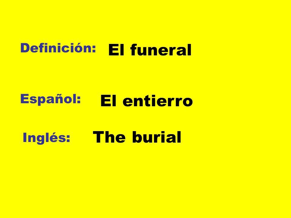 Definición: El funeral Español: El entierro The burial Inglés: