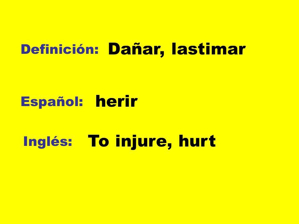 Dañar, lastimar Definición: herir Español: To injure, hurt Inglés: