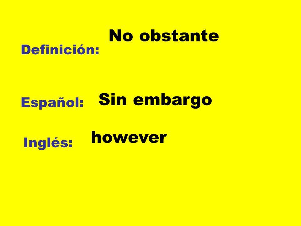 No obstante Definición: Sin embargo Español: however Inglés: