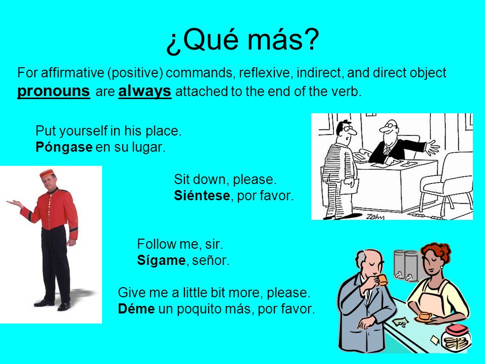 ¿Qué más pronouns are always attached to the end of the verb.