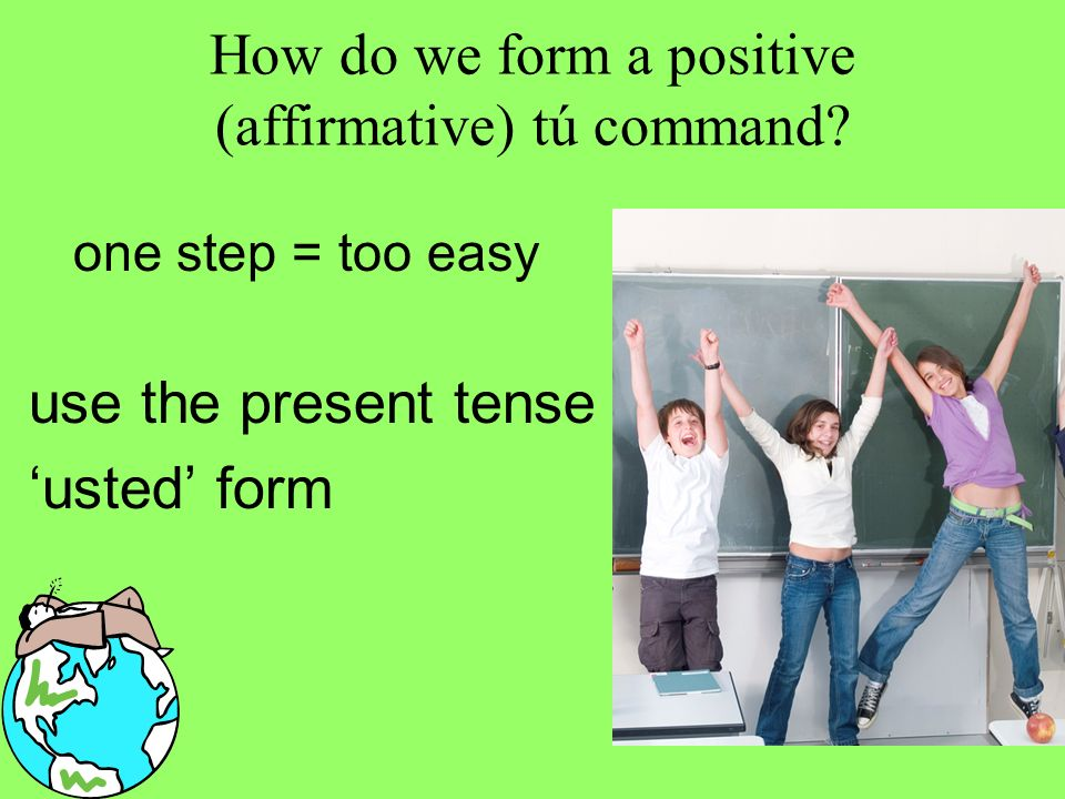 How do we form a positive (affirmative) tú command