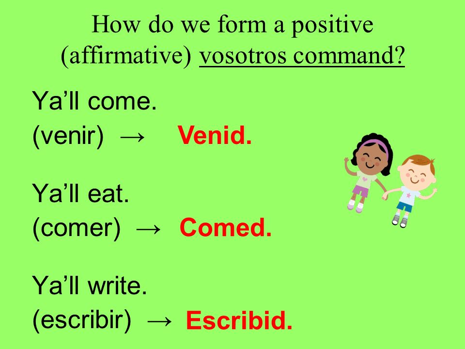 How do we form a positive (affirmative) vosotros command