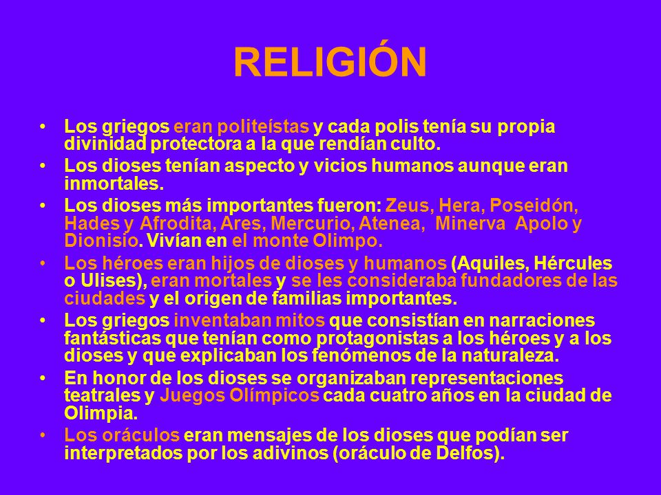 RELIGIÓN Los griegos eran politeístas y cada polis tenía su propia divinidad protectora a la que rendían culto.