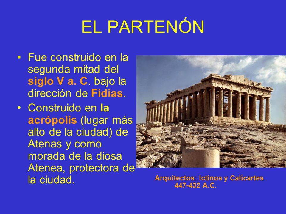 EL PARTENÓN Fue construido en la segunda mitad del siglo V a. C. bajo la dirección de Fidias.